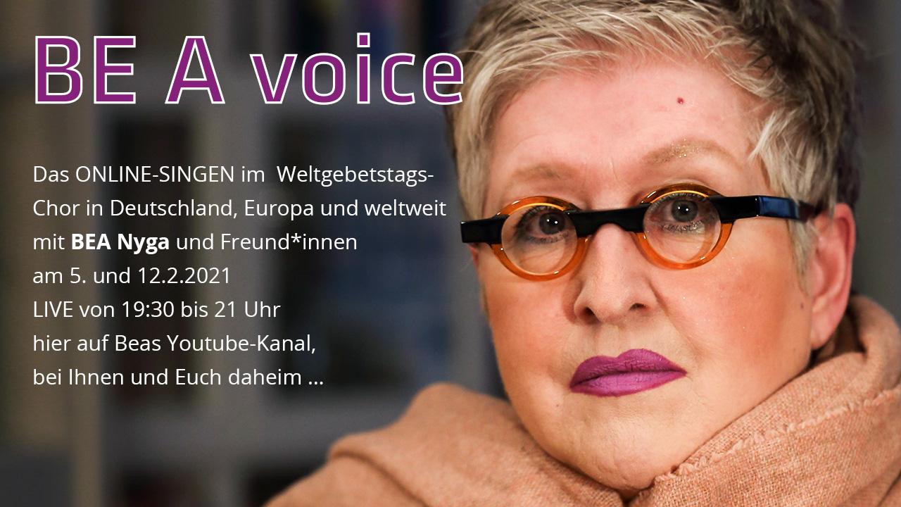 BE A voice - das ONLINE-SINGEN im Weltgebetstags-Chor in Deutschland, Europa und weltweit mit BEA Nyga und Freund*innen am 12.2.2021 LIVE von 19:30 bis 21 Uhr hier auf Beas Youtube-Kanal, bei Ihnen und Euch daheim